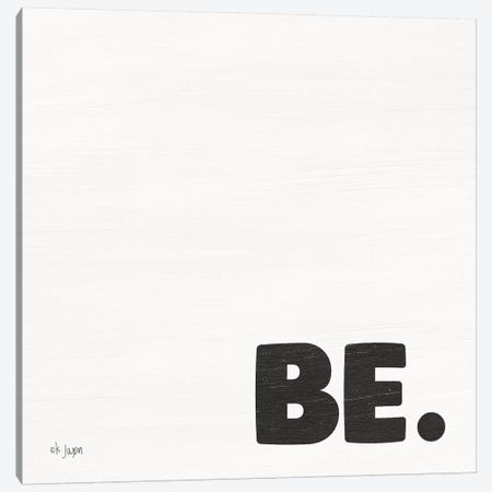 BE. Canvas Print #JXN7} by Jaxn Blvd. Canvas Artwork