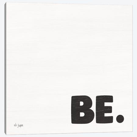 BE. Canvas Print #JXN7} by Jaxn Blvd. Canvas Artwork