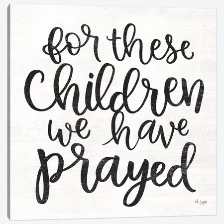 For These Children We Have Prayed Canvas Print #JXN80} by Jaxn Blvd. Canvas Art