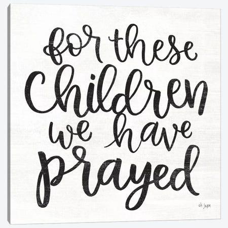 For These Children We Have Prayed Canvas Print #JXN80} by Jaxn Blvd. Canvas Art