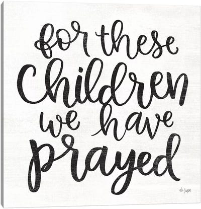 For These Children We Have Prayed Canvas Art Print