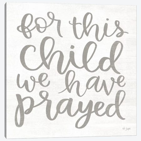 For this Child We Have Prayed Canvas Print #JXN81} by Jaxn Blvd. Canvas Artwork