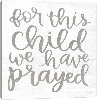 For this Child We Have Prayed by Jaxn Blvd. Canvas Art Print