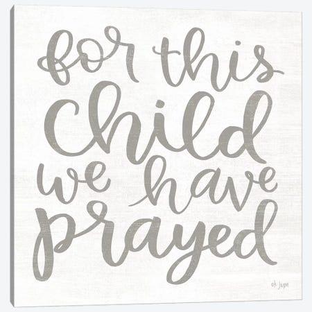 For this Child We Have Prayed Canvas Print #JXN81} by Jaxn Blvd. Canvas Artwork