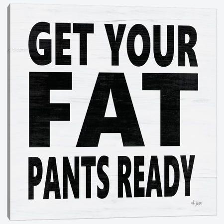 Get Your Fat Pants Ready Canvas Print #JXN83} by Jaxn Blvd. Canvas Art