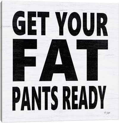 Get Your Fat Pants Ready Canvas Art Print
