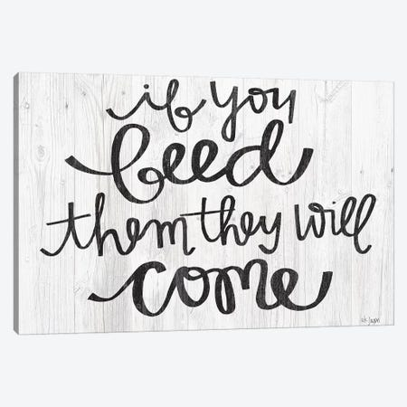 If You Feed Them They Will Come Canvas Print #JXN89} by Jaxn Blvd. Canvas Wall Art