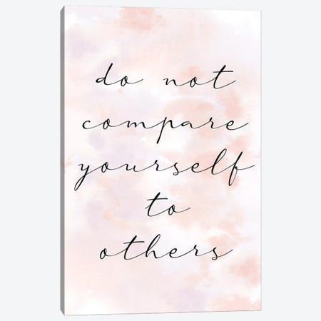 Do Not Compare Canvas Print #KAL399} by Kimberly Allen Canvas Art