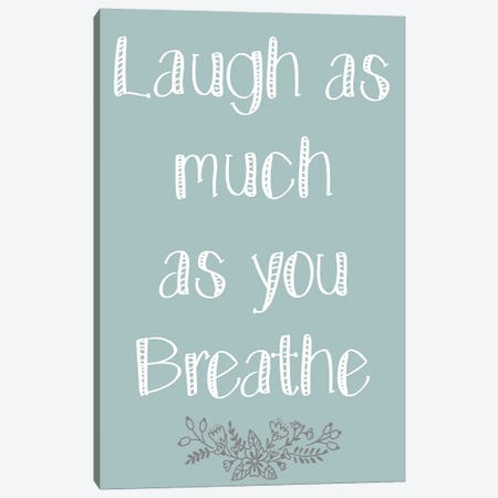 Laugh As Much I Canvas Print #KAL421} by Kimberly Allen Canvas Artwork