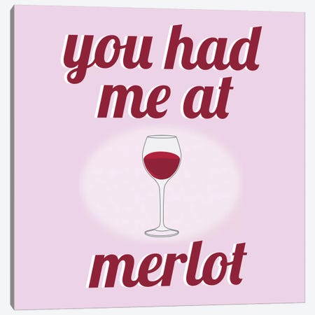 You had Me at Merlot Canvas Print #KCH15} by Unknown Artist Canvas Artwork