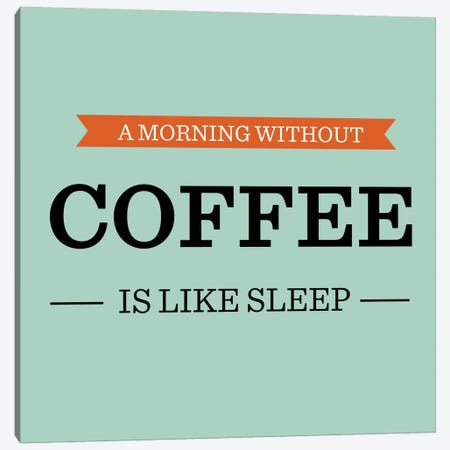 A Morning Without Coffee is Like Sleep Canvas Print #KCH16} by iCanvas Canvas Wall Art