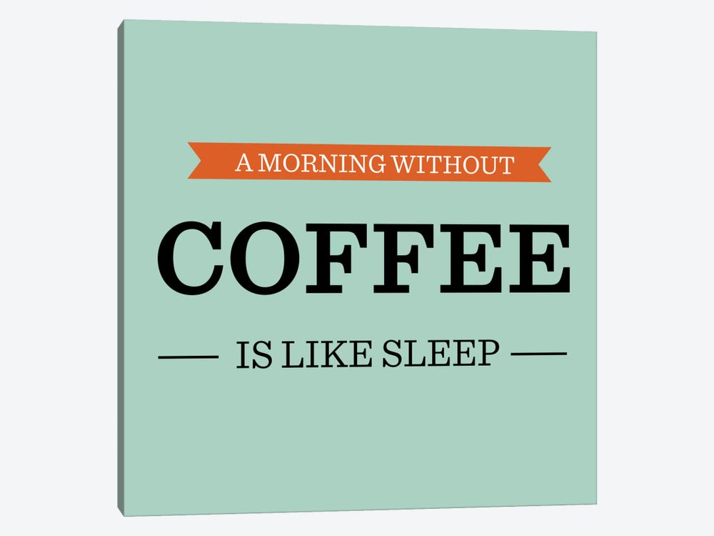 A Morning Without Coffee is Like Sleep by Unknown Artist 1-piece Canvas Artwork