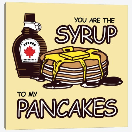 You are the Syrup to My Pancakes Canvas Print #KCH20} by Unknown Artist Canvas Artwork