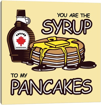 You are the Syrup to My Pancakes Canvas Art Print