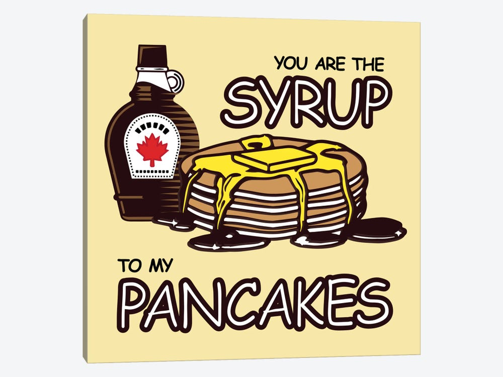You are the Syrup to My Pancakes by Unknown Artist 1-piece Art Print