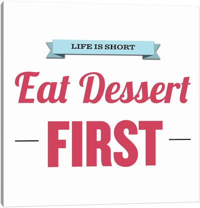 Life is Short (Eat Dessert First) Canvas Art Print