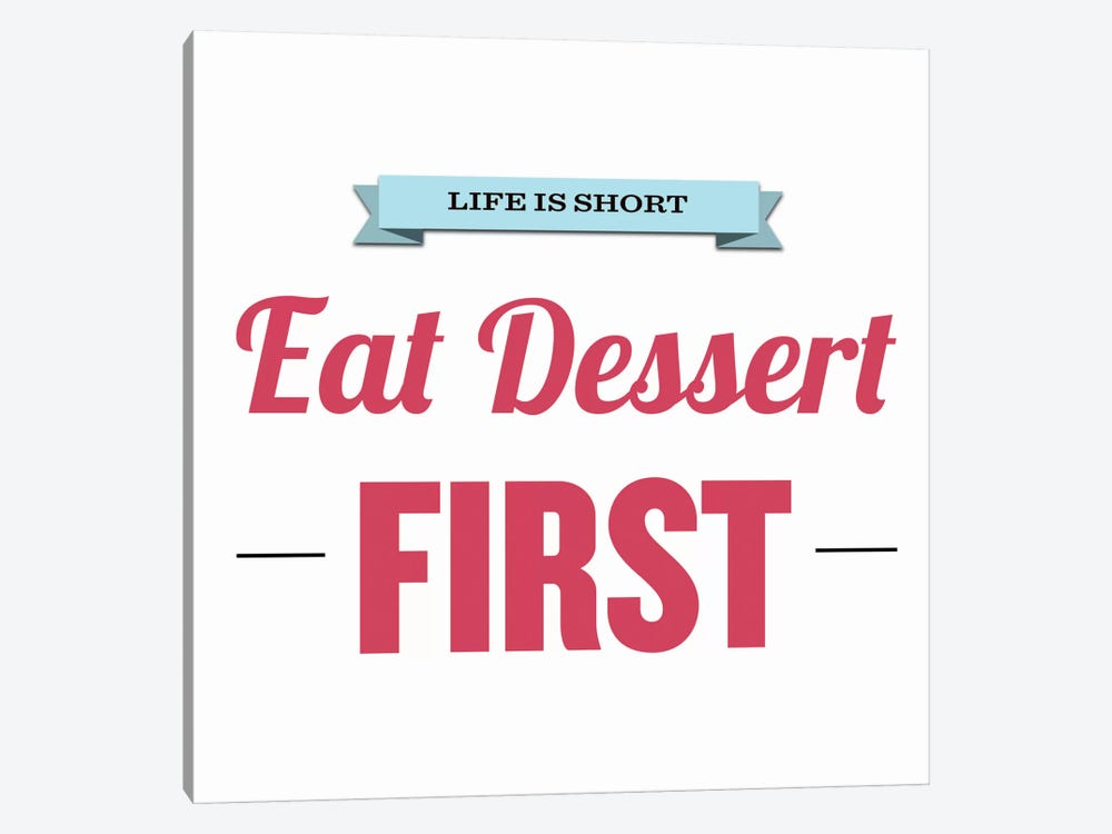 Life is Short (Eat Dessert First) by Unknown Artist 1-piece Canvas Wall Art