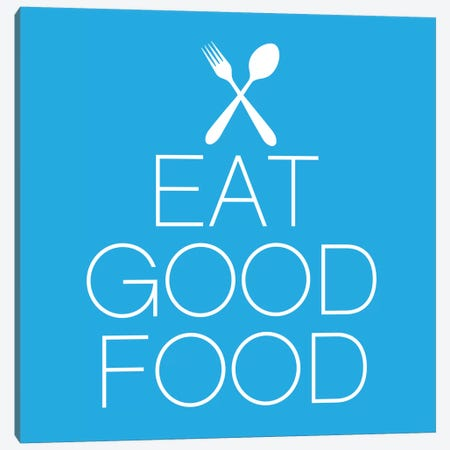 Eat Good Food Canvas Print #KCH5} by Unknown Artist Canvas Artwork