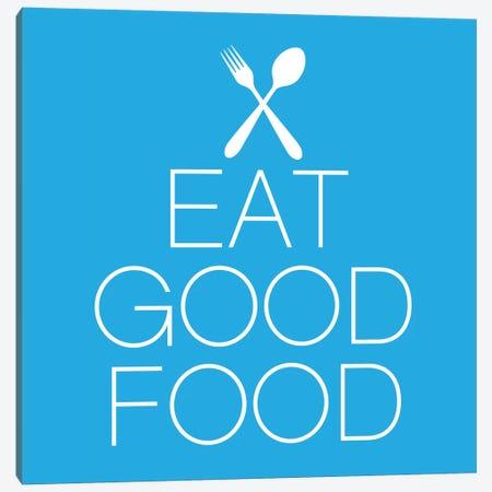 Eat Good Food Canvas Print #KCH5} by Unknown Artist Canvas Artwork