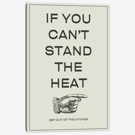 If You Can't Stand the Heat, Get Out of the Kitchen Canvas Print #KCH7} by Unknown Artist Canvas Wall Art