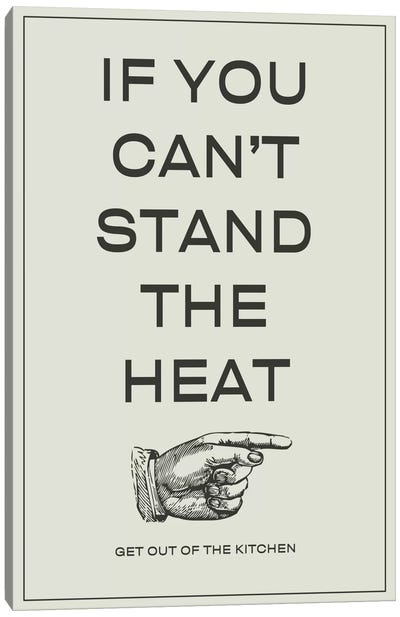 If You Can't Stand the Heat, Get Out of the Kitchen Canvas Art Print