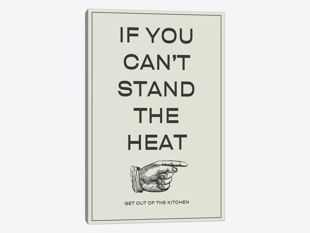 If You Can't Stand the Heat¸ Get Out of the Kitchen 1-piece Canvas Print
