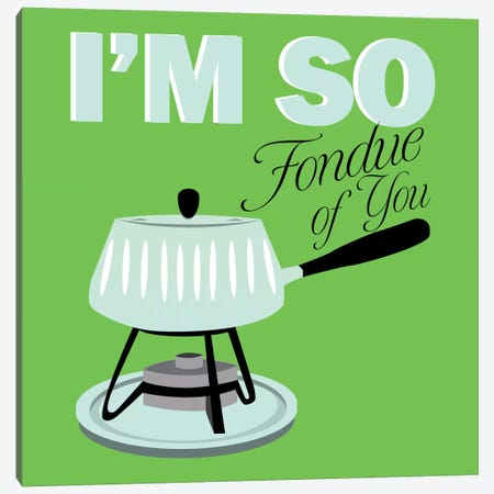 I am so Fondue of You Canvas Print #KCH8} by Unknown Artist Canvas Art Print