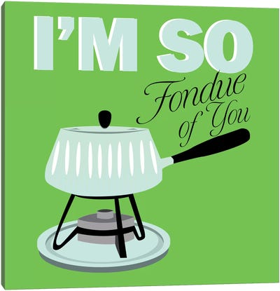I am so Fondue of You Canvas Art Print