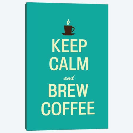 Keep Calm & Brew Coffee Canvas Print #KCH9} by Unknown Artist Canvas Print