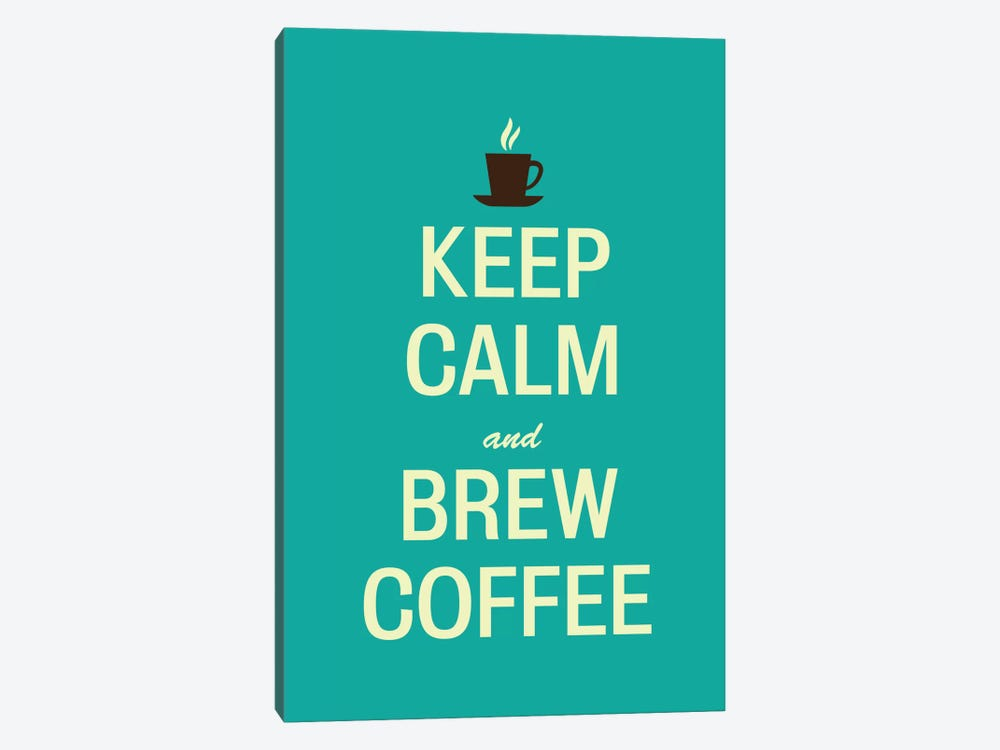 Keep Calm & Brew Coffee by Unknown Artist 1-piece Art Print