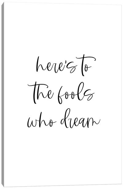 Here's To The Fools Who Dream Canvas Art Print