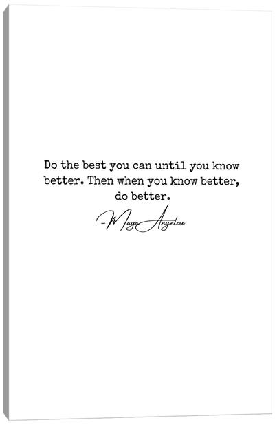 """Maya Angelou Quote """"Do The Best You Can Until You Know Better"""" Canvas Art Print"""
