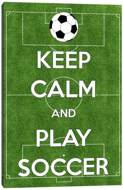 Keep Calm & Play Soccer Canvas Art Print