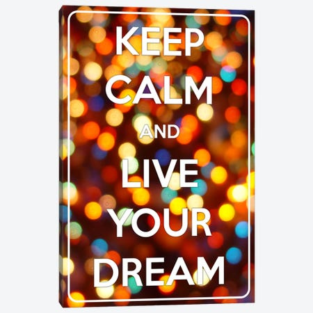 Keep Calm & Live Your Dream Canvas Print #KPC51} by Unknown Artist Canvas Print
