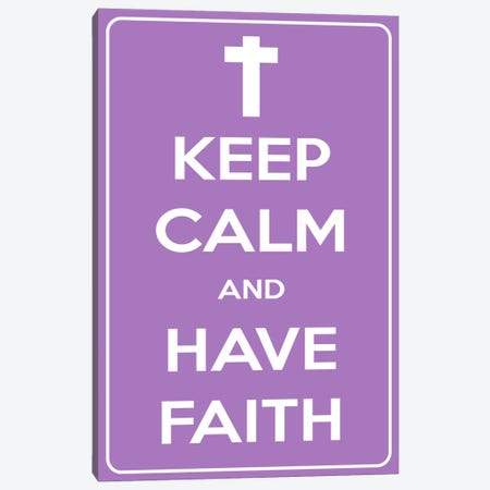 Keep Calm & Have Faith Canvas Print #KPC58} by Unknown Artist Canvas Print
