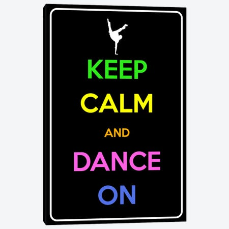 Keep Calm & Dance On Canvas Print #KPC98} by Unknown Artist Art Print