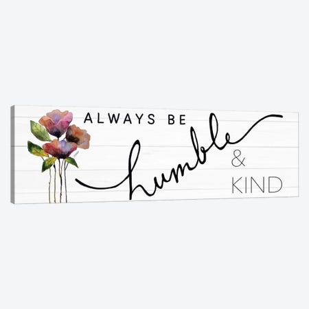 Always Be Humble & Kind Canvas Print #KTR1} by Karen Tribett Art Print