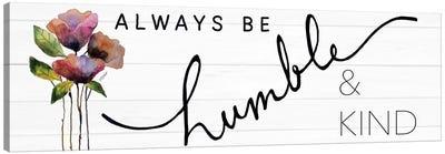 Always Be Humble & Kind Canvas Art Print