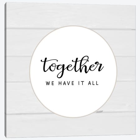 Together We Have It All Canvas Print #KTR23} by Karen Tribett Canvas Wall Art