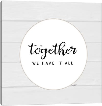 Together We Have It All Canvas Art Print