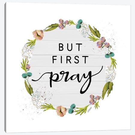 But First Pray Canvas Print #KTR2} by Karen Tribett Canvas Art Print