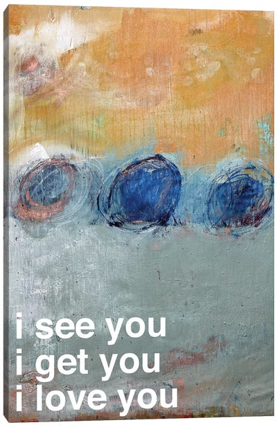 I See…Get…Love You Canvas Art Print