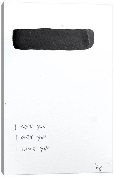 I See You I Get You I Love You Canvas Art Print