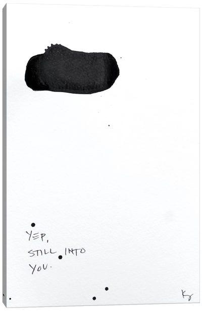 Yep, Still Into You Canvas Art Print