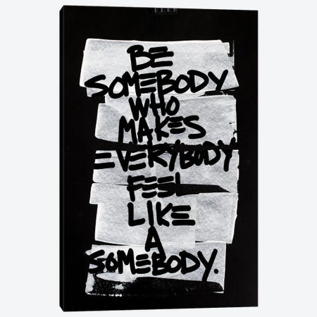 Be Somebody Who Makes Everybody Feel Like A Somebody Canvas Print #KYO410} by Kent Youngstrom Canvas Wall Art