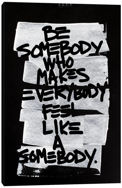 Be Somebody Who Makes Everybody Feel Like A Somebody Canvas Art Print