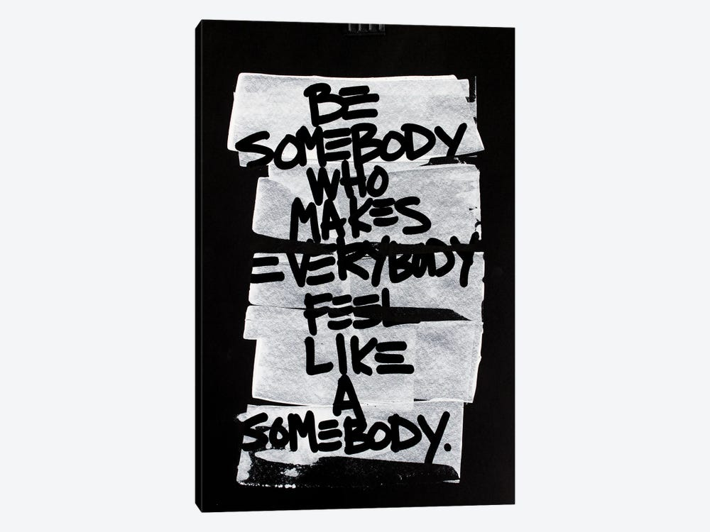 Be Somebody Who Makes Everybody Feel Like A Somebody by Kent Youngstrom 1-piece Canvas Print