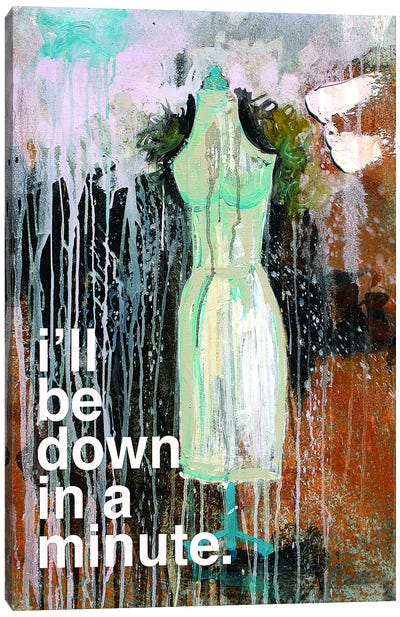 I'll Be Down In A Minute Canvas Art Print