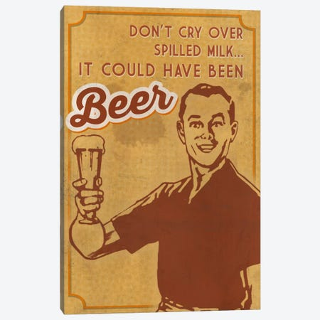 Don't Cry ... It Could Have Been Beer Canvas Print #LAN142} by Lantern Press Canvas Wall Art