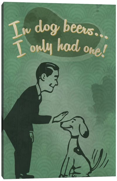 Witty Beer Series: In Dog Beers … I Only Had One! Canvas Art Print